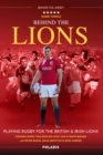 Image for Behind the Lions: playing rugby for the British & Irish Lions