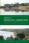 Image for Mining in a medieval landscape  : the royal silver mines of the Tamar Valley