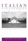 Image for Italian cityscapes: culture and urban change in Italy from the 1950s to the present