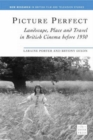 Image for Picture perfect: landscape, place and travel in British cinema before 1930