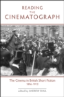Image for Reading the cinematograph: the cinema in British short fiction, 1896-1912