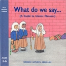 Image for What do we say  : a guide to Islamic manners