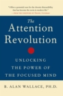 Image for The attention revolution  : unlocking the power of the focused mind : v.ution