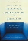 Image for The Fine Arts of Relaxation, Concentration and Meditation : Ancient Skills for Modern Minds