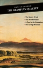 Image for The Grampian Quartet : The Quarry Wood: The Weatherhouse: A Pass in the Grampians: The Living Mountain