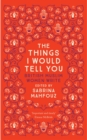 Image for The things I would tell you: British Muslim women write