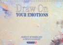 Image for Draw on your emotions  : creative ways to explore, express & understand important feelings