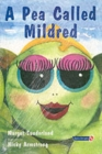 Image for A pea called Mildred  : a story to help children pursue their hopes and dreams