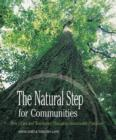Image for The natural step for communities  : how cities and towns can change to sustainable practices