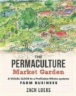 Image for The Permaculture Market Garden : A Visual Guide to a Profitable Whole-systems Farm Business