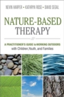 Image for Nature-Based Therapy : A Practitioner's Guide to Working Outdoors with Children, Youth, and Families