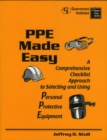 Image for PPE Made Easy : A Comprehensive Checklist Approach to Selecting and Using Personal Protective Equipment