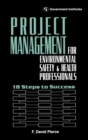 Image for Project Management for Environmental, Health and Safety Professionals : 18 Steps to Success