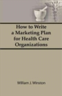 Image for How To Write a Marketing Plan for Health Care Organizations