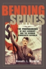 Image for Bending spines  : the propagandas of Nazi Germany and the German Democratic Republic