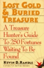 Image for Lost Gold and Buried Treasure : Treasure Hunter's Guide to 100 Fortunes Waiting to be Found