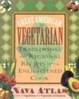 Image for Great American Vegetarian : Traditional and Regional Recipes for the Enlightened Cook