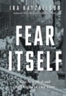 Image for Fear itself  : the New Deal and the origins of our time