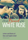 Image for At the heart of the White Rose: letters and diaries of Hans and Sophie Scholl