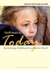 Image for Their name is today: reclaiming childhood in a hostile world