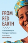 Image for From Red Earth : A Rwandan Story of Healing and Forgiveness