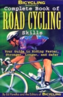 Image for Bicycling Magazine's complete book of road cycling skills  : your guide to riding faster, stronger, longer and safer