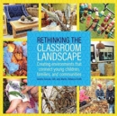 Image for Rethinking the Classroom Landscape : Creating Environments That Connect Young Children, Families, and Communities