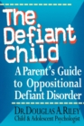 Image for The Defiant Child : A Parent's Guide to Oppositional Defiant Disorder