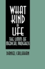 Image for What Kind of Life? : The Limits of Medical Progress