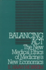Image for Balancing Act : The New Medical Ethics of Medicine's New Economics