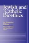 Image for Jewish and Catholic Bioethics : An Ecumenical Dialogue