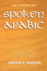 Image for The syntax of spoken Arabic  : a comparative study of Moroccan, Egyptian, Syrian, and Kuwaiti dialects