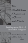 Image for The health care professional as friend and healer  : building on the work of Edmund D. Pellegrino