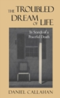 Image for The Troubled Dream of Life : In Search of a Peaceful Death