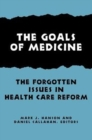 Image for The Goals of Medicine : The Forgotten Issues in Health Care Reform