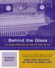 Image for Behind the glass  : top producers tell how they craft the hits