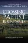 Image for Crossing Baptist Boundaries : A Festschrift in Honor of William Henry Brackney