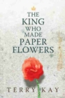 Image for The King Who Made Paper Flowers : A Novel