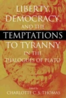 Image for Liberty, democracy, and the temptations to tyranny in the Dialogues of Plato