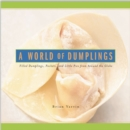 Image for A World of Dumplings : Filled Dumplings, Pockets, and Little Pies from Around the Globe