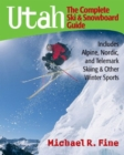 Image for Utah: The Complete Ski and Snowboard Guide : Includes Alpine, Nordic, and Telemark Skiing & Other Winter Sports