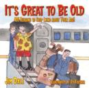 Image for It's great to be old  : 401 reasons to stop lying about your age!