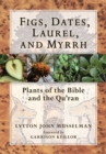 Image for Figs, dates, laurel, and myrhh  : plants of the Bible and the Quran