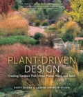 Image for Plant-driven design  : creating gardens that honor plants, place, and spirit