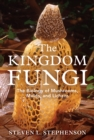 Image for The kingdom fungi  : an introduction to mushrooms, molds and lichens