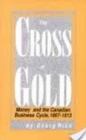 Image for The Cross of Gold : Money and the Canadian Business Cycle, 1867-1913