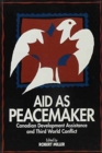 Image for Aid as Peacemaker : Canadian Development Assistance and Third World Conflict