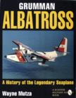 Image for Grumman Albatrs: a History of the Legendary Seaplane