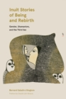 Image for Inuit Stories of Being and Rebirth : Gender, Shamanism, and the Third Sex