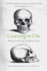 Image for Learning to die  : wisdom in the age of climate crisis